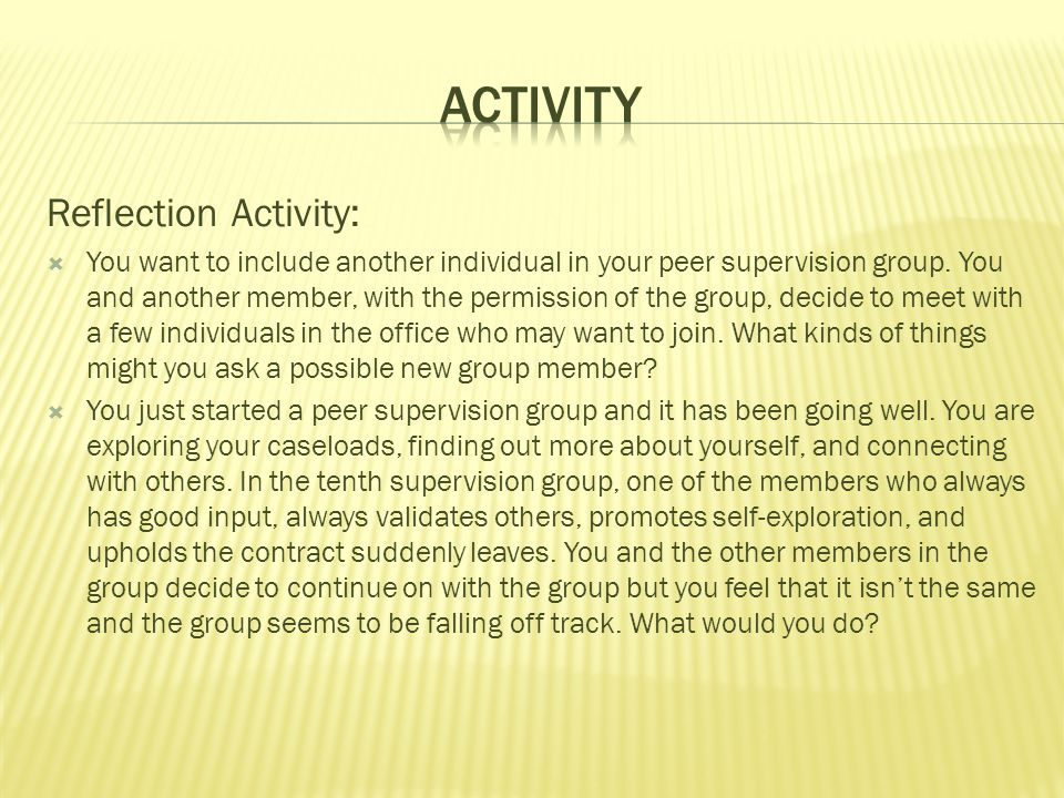 Reflection Activity:  You want to include another individual in your peer supervision group. You and another member, with the permission of the group