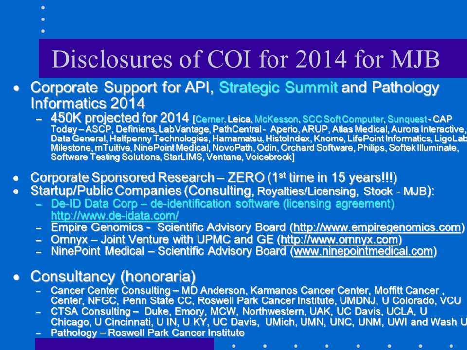Disclosures of COI for 2014 for MJB  Corporate Support for API, Strategic Summit and Pathology Informatics 2014 – 450K projected for 2014 [Cerner, Le