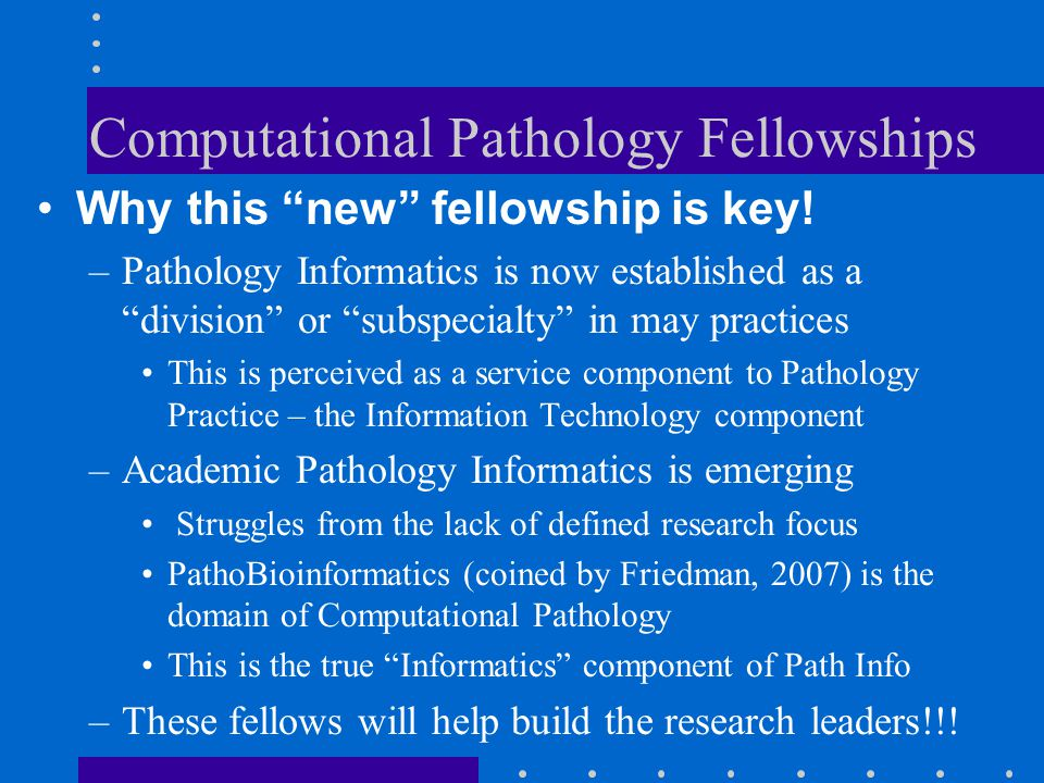 """Computational Pathology Fellowships Why this """"new"""" fellowship is key! –Pathology Informatics is now established as a """"division"""" or """"subspecialty"""" in m"""