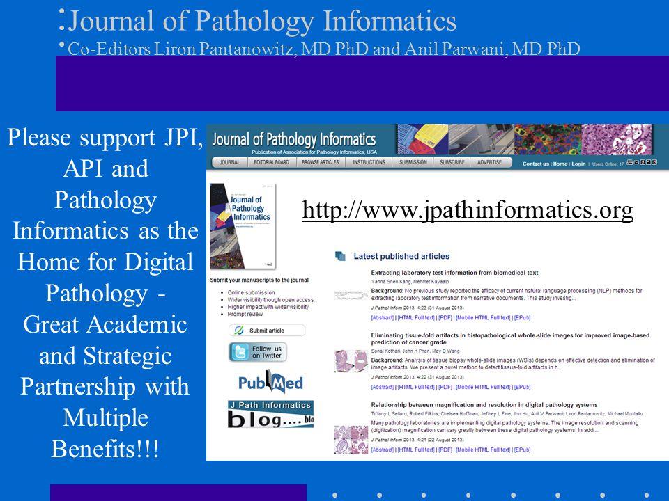 Journal of Pathology Informatics Co-Editors Liron Pantanowitz, MD PhD and Anil Parwani, MD PhD http://www.jpathinformatics.org Please support JPI, API