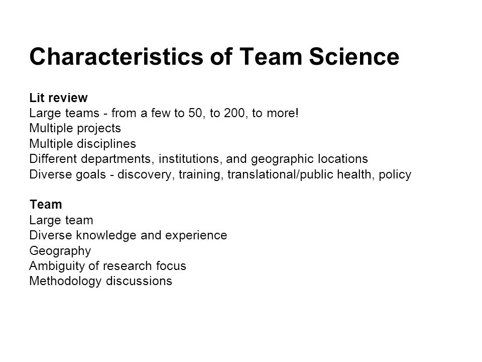 Characteristics of Team Science Lit review Large teams - from a few to 50, to 200, to more.