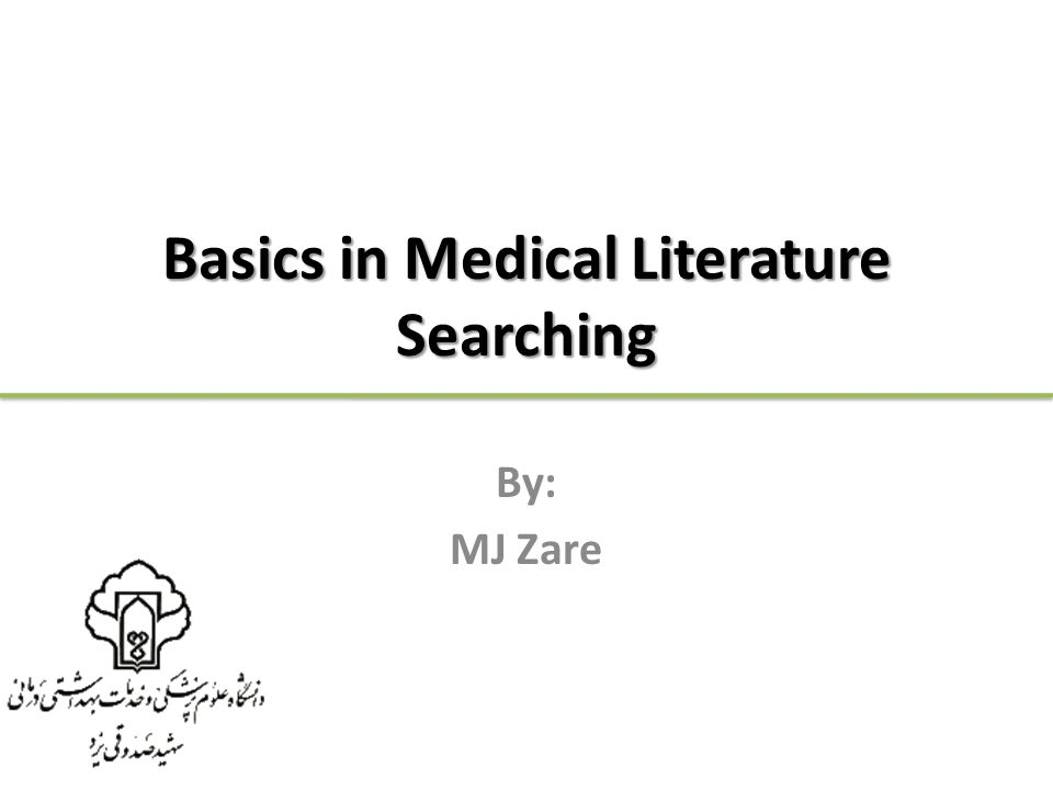 Basics in Medical Literature Searching By: MJ Zare
