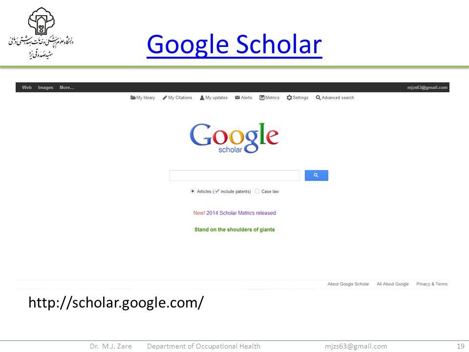 Google Scholar http://scholar.google.com/ Dr. M.J. Zare Department of Occupational Health mjzs63@gmail.com19