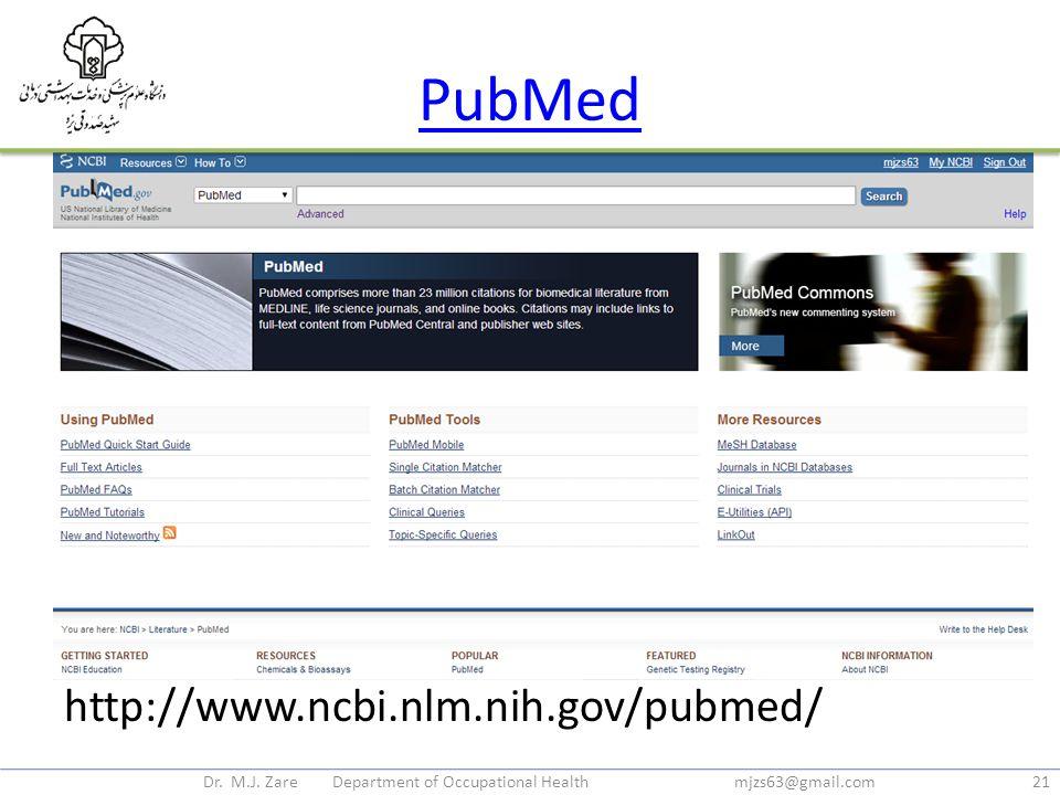 PubMed http://www.ncbi.nlm.nih.gov/pubmed/ Dr. M.J. Zare Department of Occupational Health mjzs63@gmail.com21