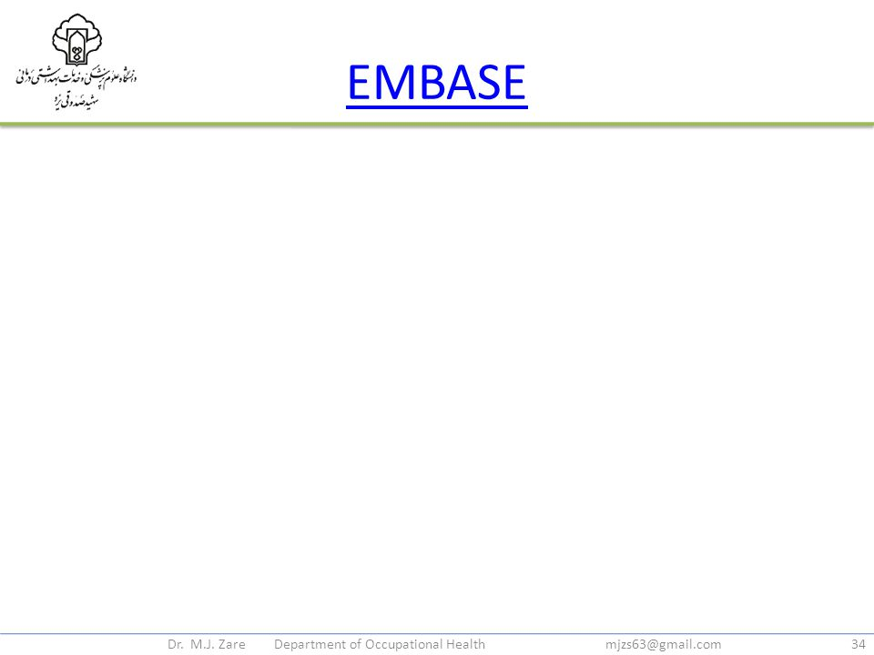 EMBASE Dr. M.J. Zare Department of Occupational Health mjzs63@gmail.com34
