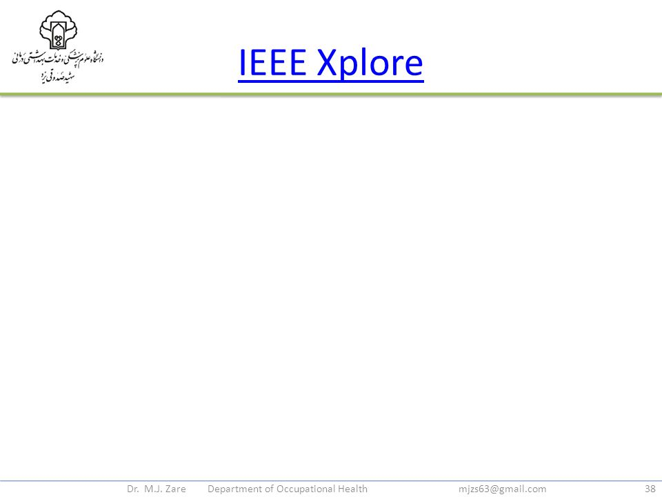 IEEE Xplore Dr. M.J. Zare Department of Occupational Health mjzs63@gmail.com38
