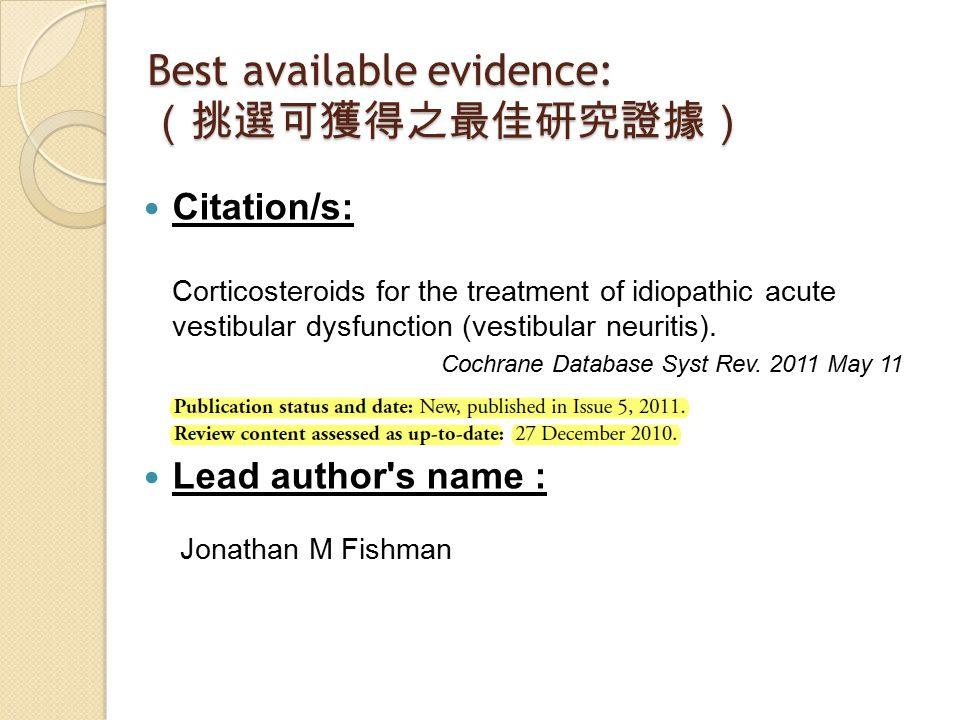 Best available evidence: (挑選可獲得之最佳研究證據) Citation/s: Corticosteroids for the treatment of idiopathic acute vestibular dysfunction (vestibular neuritis)