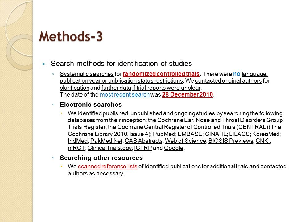 Methods-3 Search methods for identification of studies ◦ Systematic searches for randomized controlled trials. There were no language, publication yea