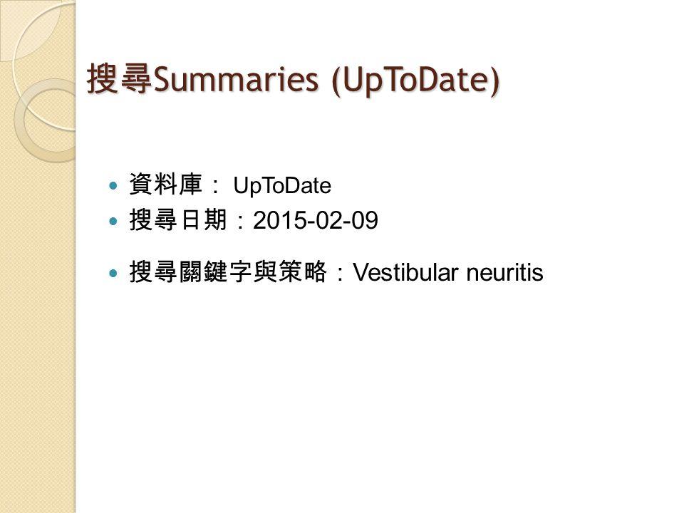 搜尋 Summaries (UpToDate) 資料庫: UpToDate 搜尋日期: 2015-02-09 搜尋關鍵字與策略: Vestibular neuritis