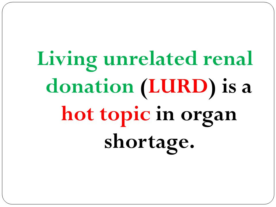 Male to female donor ratio=1.6:1 in >21,000 related and unrelated kidney Tx. 4 4