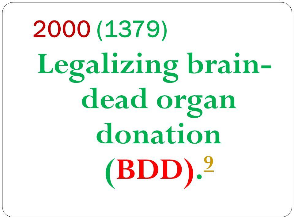 2000 (1379) Legalizing brain- dead organ donation (BDD). 9 9