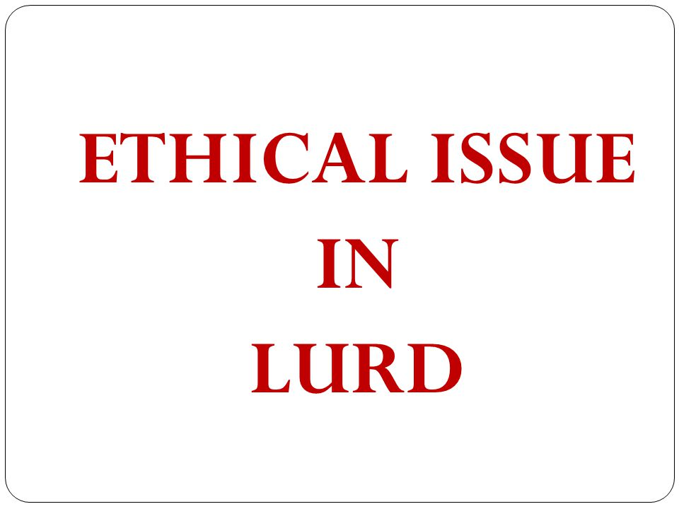 ETHICAL ISSUE IN LURD