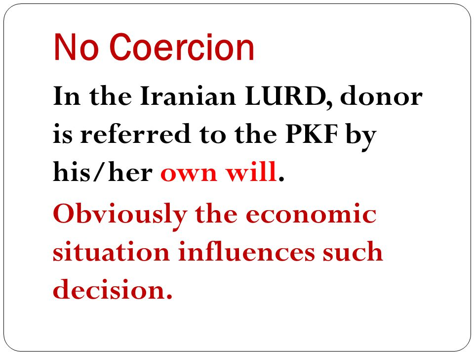 No Coercion In the Iranian LURD, donor is referred to the PKF by his/her own will.