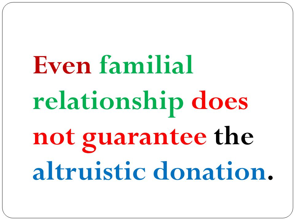Even familial relationship does not guarantee the altruistic donation.