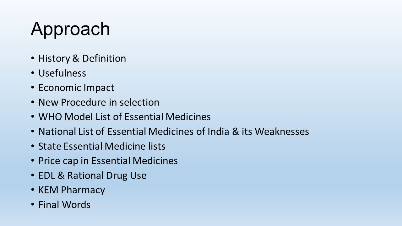 Approach History & Definition Usefulness Economic Impact New Procedure in selection WHO Model List of Essential Medicines National List of Essential M