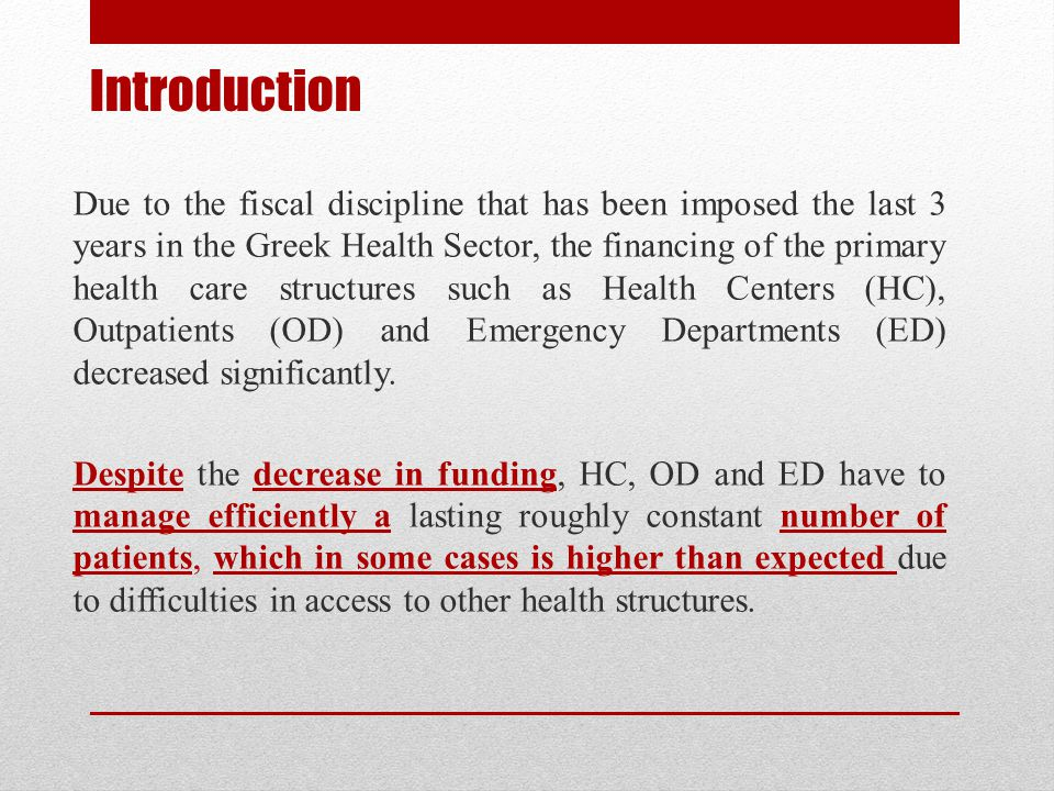 Introduction Due to the fiscal discipline that has been imposed the last 3 years in the Greek Health Sector, the financing of the primary health care