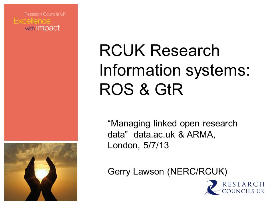 Gateway to Research - Aims To deliver, by December 2013 a web-based Portal giving a single public point of access to search and analyse information from 7 Councils (plus TSB) on –Research inputs (money, people, abstract, objectives, planned impacts, initial partners) – from RCUK Grants Systems –Research outcomes (publications, impacts, key findings, patents, IP, collaborations, next destinations etc) – from ROS and Research Fish Joint BIS/ RCUK/ HEI initiative to increase the visibility for RCUK funded research, and eventually to include other research funders To have an initial focus on improving the link between the research base and Industry – particularly SMEs.