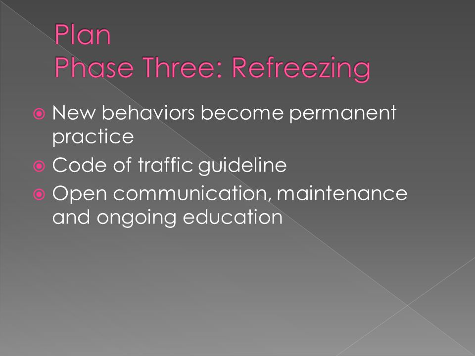  New behaviors become permanent practice  Code of traffic guideline  Open communication, maintenance and ongoing education