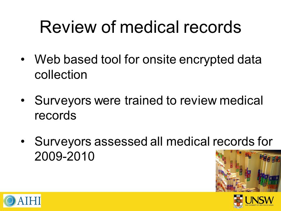 Review of medical records Web based tool for onsite encrypted data collection Surveyors were trained to review medical records Surveyors assessed all medical records for 2009-2010