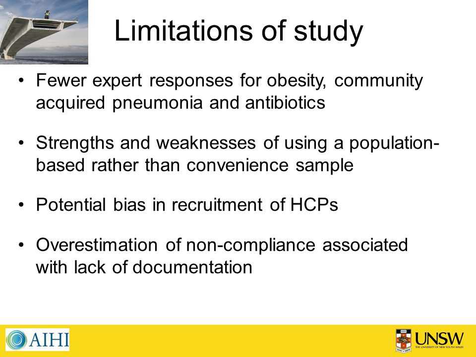 Limitations of study Fewer expert responses for obesity, community acquired pneumonia and antibiotics Strengths and weaknesses of using a population- based rather than convenience sample Potential bias in recruitment of HCPs Overestimation of non-compliance associated with lack of documentation
