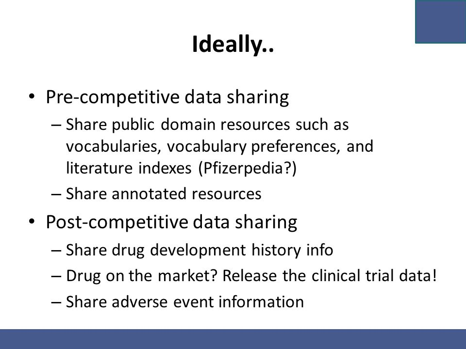 Ideally.. Pre-competitive data sharing – Share public domain resources such as vocabularies, vocabulary preferences, and literature indexes (Pfizerped