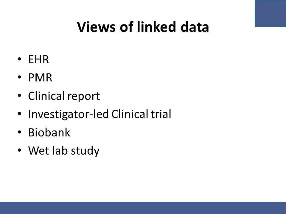 Views of linked data EHR PMR Clinical report Investigator-led Clinical trial Biobank Wet lab study