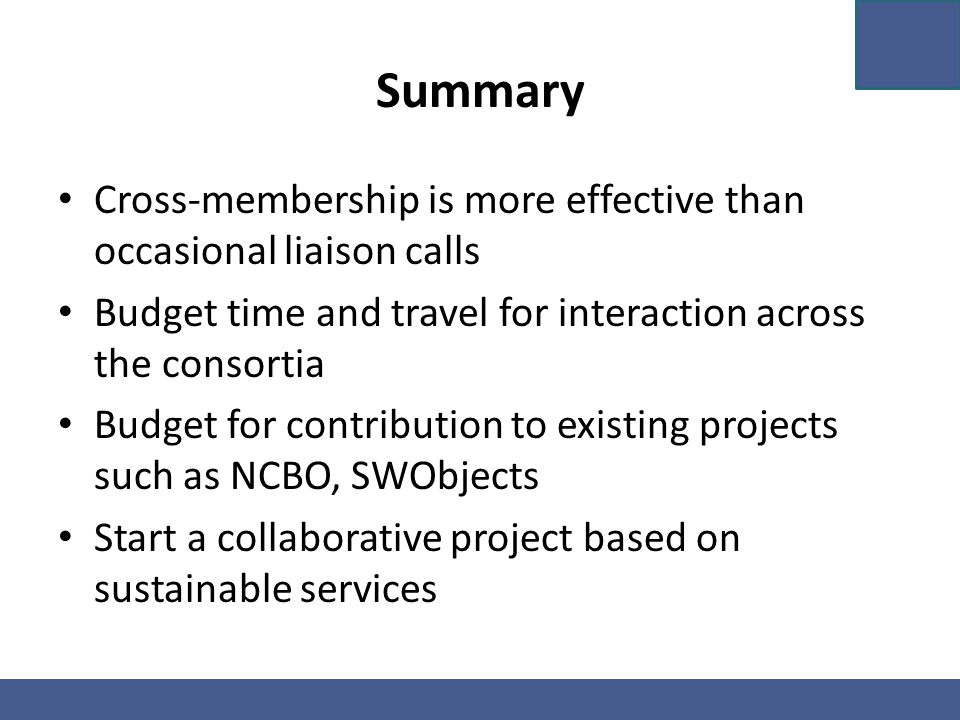 Summary Cross-membership is more effective than occasional liaison calls Budget time and travel for interaction across the consortia Budget for contri