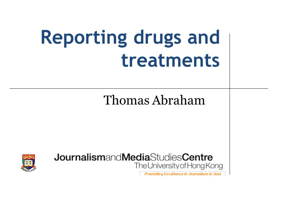 Reporting drugs and treatments Thomas Abraham