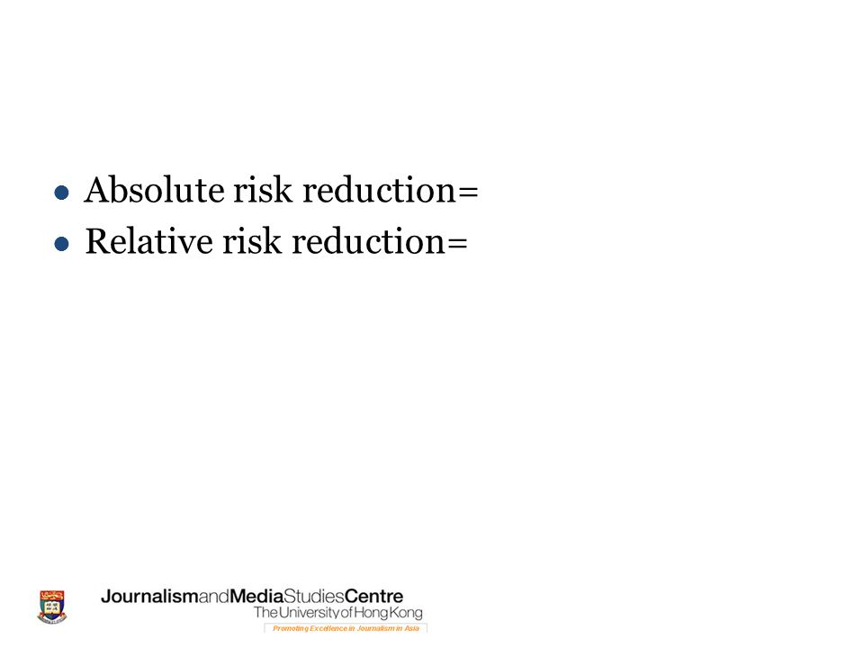 Absolute risk reduction= Relative risk reduction=