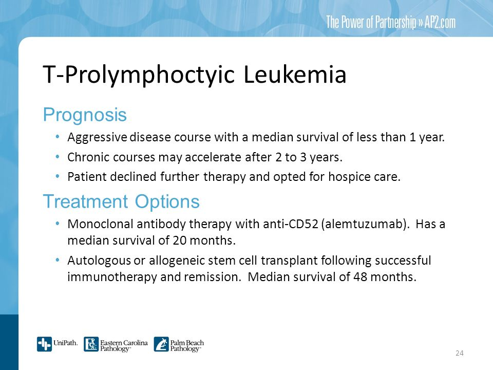 T-Prolymphoctyic Leukemia Prognosis Aggressive disease course with a median survival of less than 1 year.