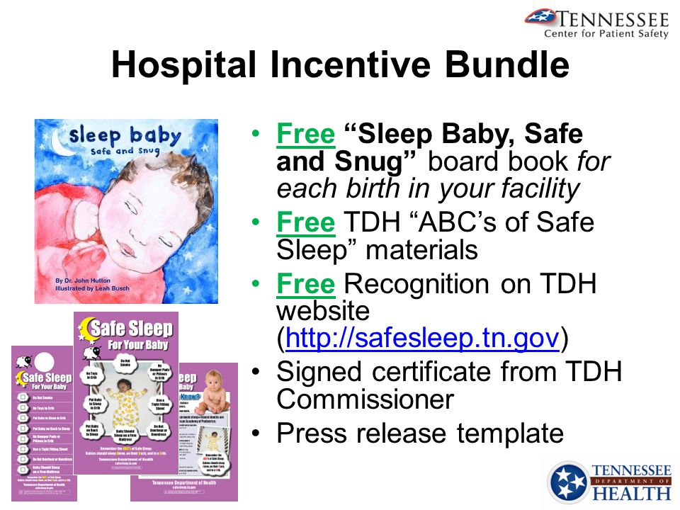 Hospital Incentive Bundle Free Sleep Baby, Safe and Snug board book for each birth in your facility Free TDH ABC's of Safe Sleep materials Free Recognition on TDH website (http://safesleep.tn.gov)http://safesleep.tn.gov Signed certificate from TDH Commissioner Press release template