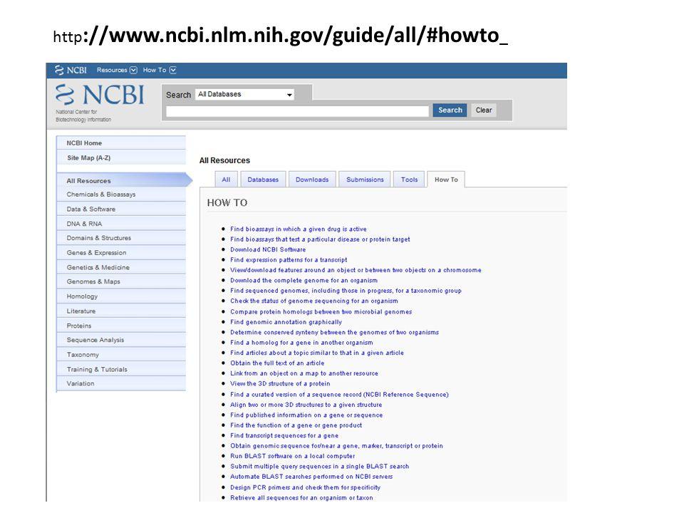 http ://www.ncbi.nlm.nih.gov/guide/all/#howto _