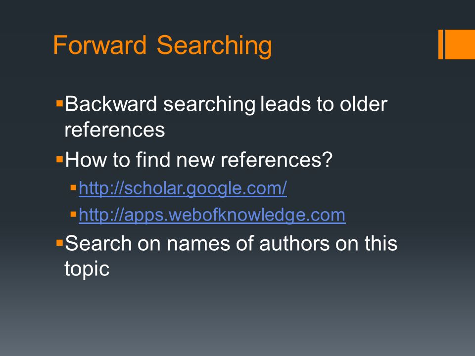 Forward Searching  Backward searching leads to older references  How to find new references.
