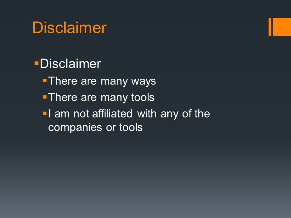 Disclaimer  Disclaimer  There are many ways  There are many tools  I am not affiliated with any of the companies or tools