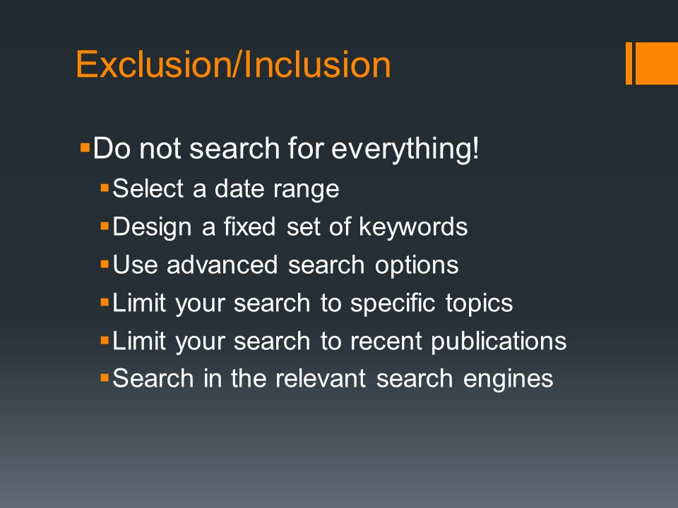 Exclusion/Inclusion  Do not search for everything.