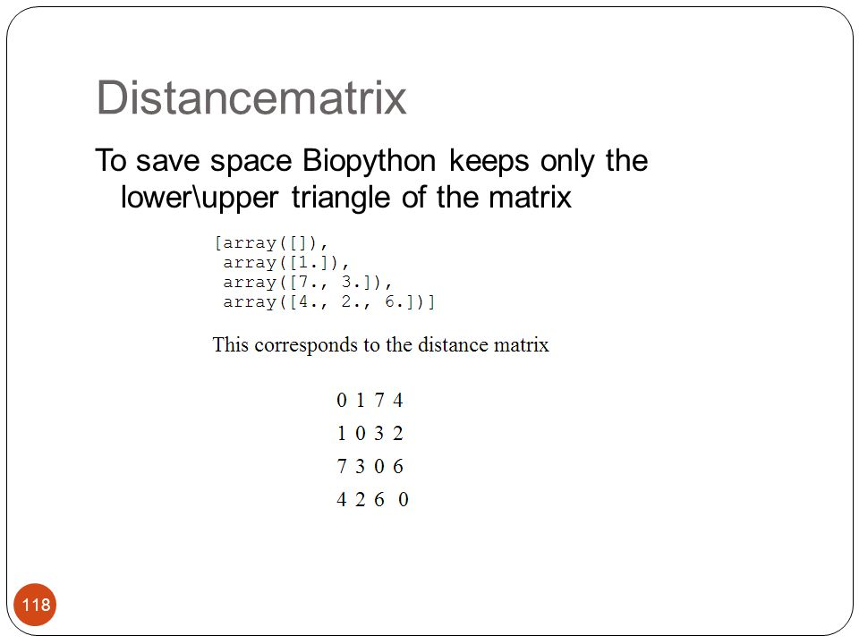 Distancematrix To save space Biopython keeps only the lower\upper triangle of the matrix 118