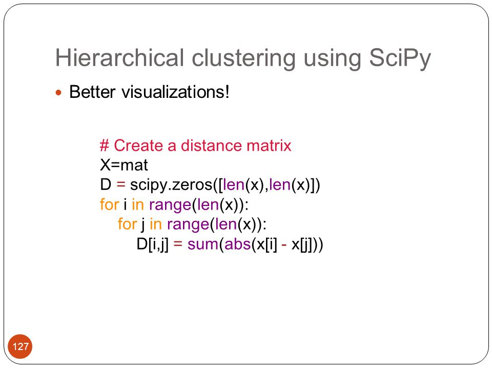 Hierarchical clustering using SciPy Better visualizations.