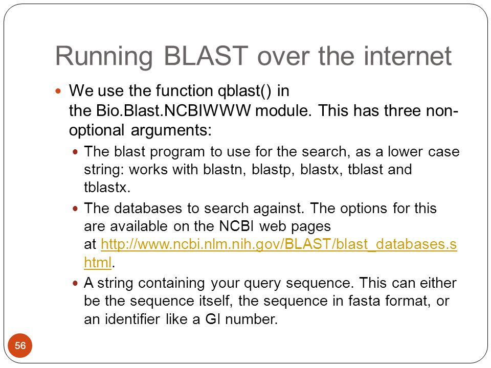 Running BLAST over the internet We use the function qblast() in the Bio.Blast.NCBIWWW module.