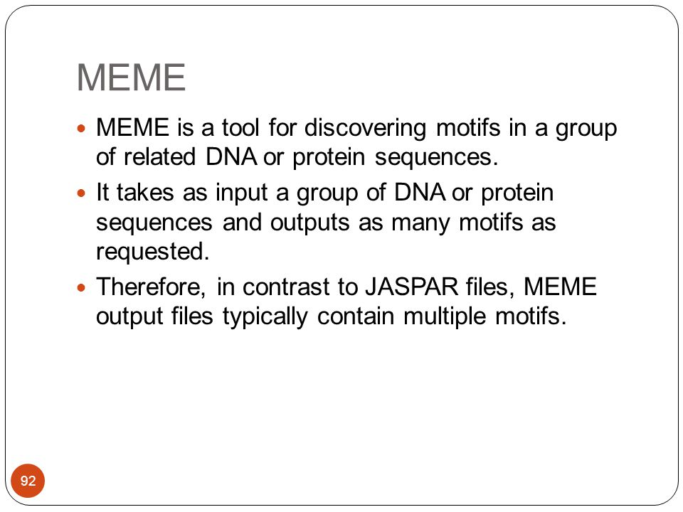 MEME MEME is a tool for discovering motifs in a group of related DNA or protein sequences.