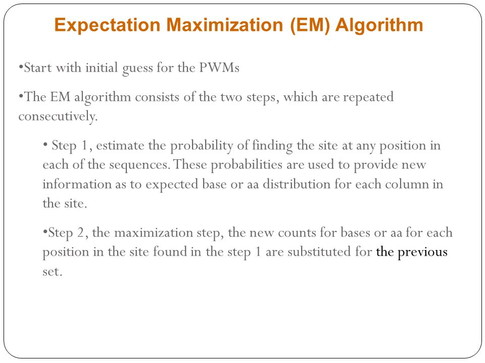 Start with initial guess for the PWMs The EM algorithm consists of the two steps, which are repeated consecutively.