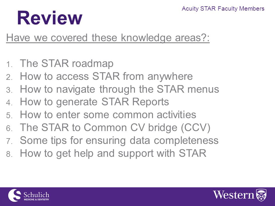 Acuity STAR Faculty Members Review Have we covered these knowledge areas?: 1. The STAR roadmap 2. How to access STAR from anywhere 3. How to navigate
