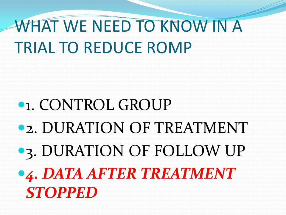 WHAT WE NEED TO KNOW IN A TRIAL TO REDUCE ROMP 1. CONTROL GROUP 2.