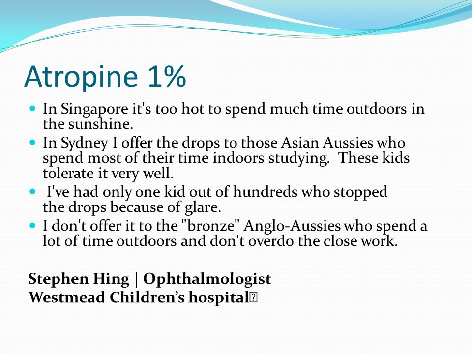 Atropine 1% In Singapore it s too hot to spend much time outdoors in the sunshine.