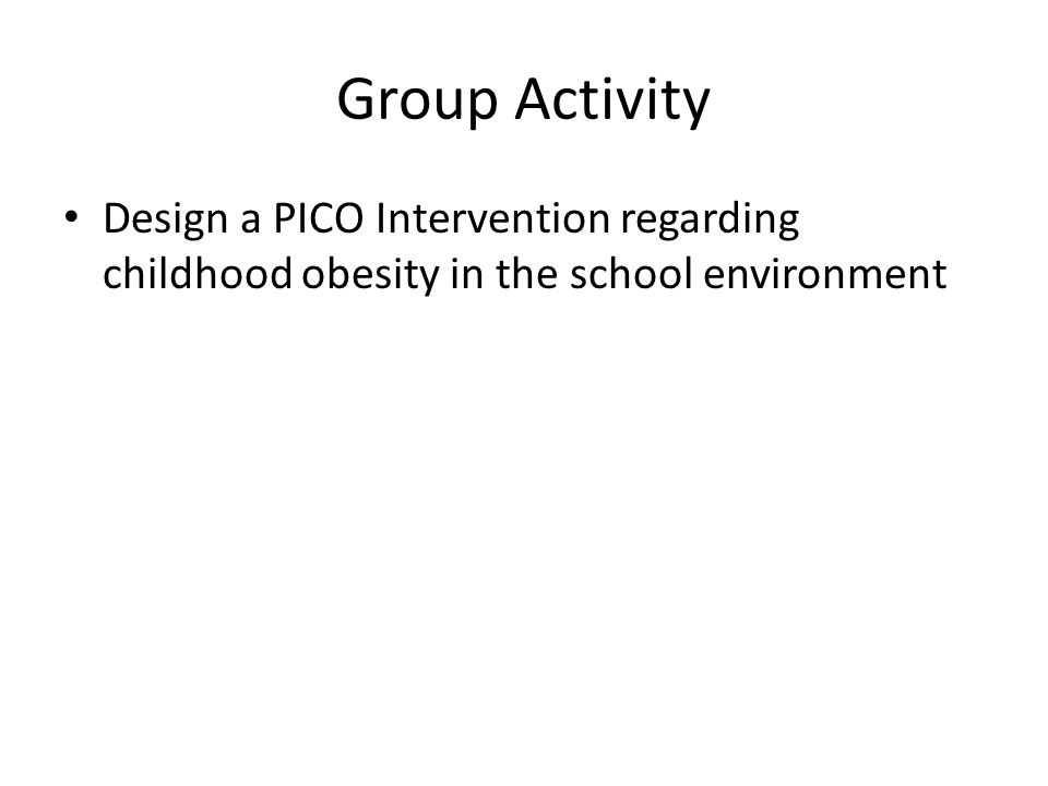 Group Activity Design a PICO Intervention regarding childhood obesity in the school environment