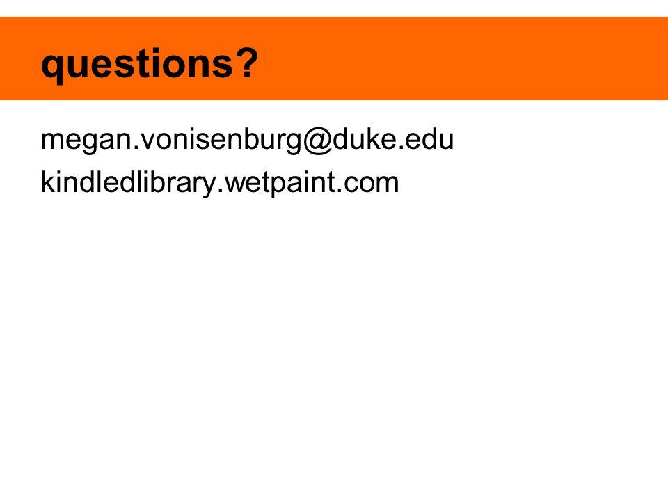 questions? megan.vonisenburg@duke.edu kindledlibrary.wetpaint.com
