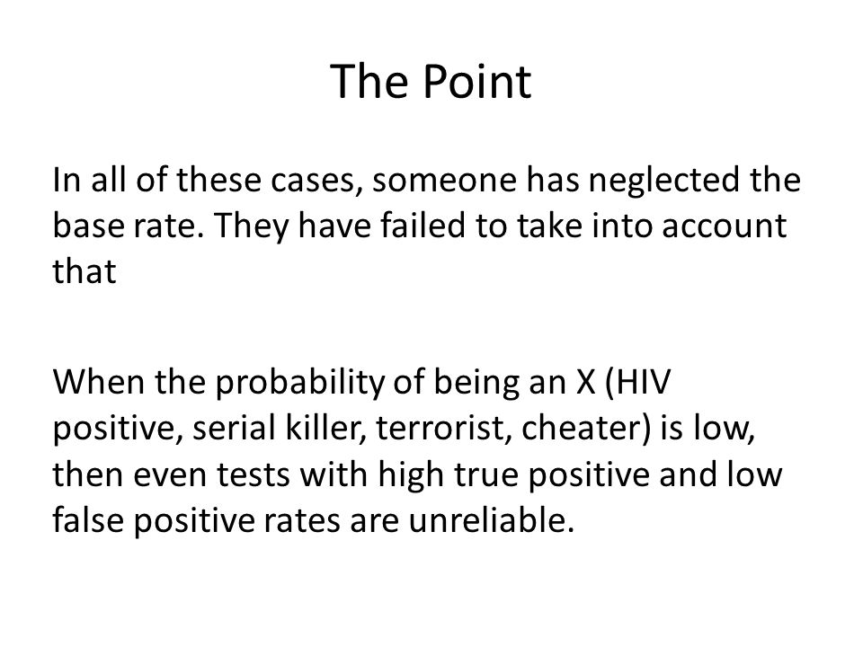 The Point In all of these cases, someone has neglected the base rate.