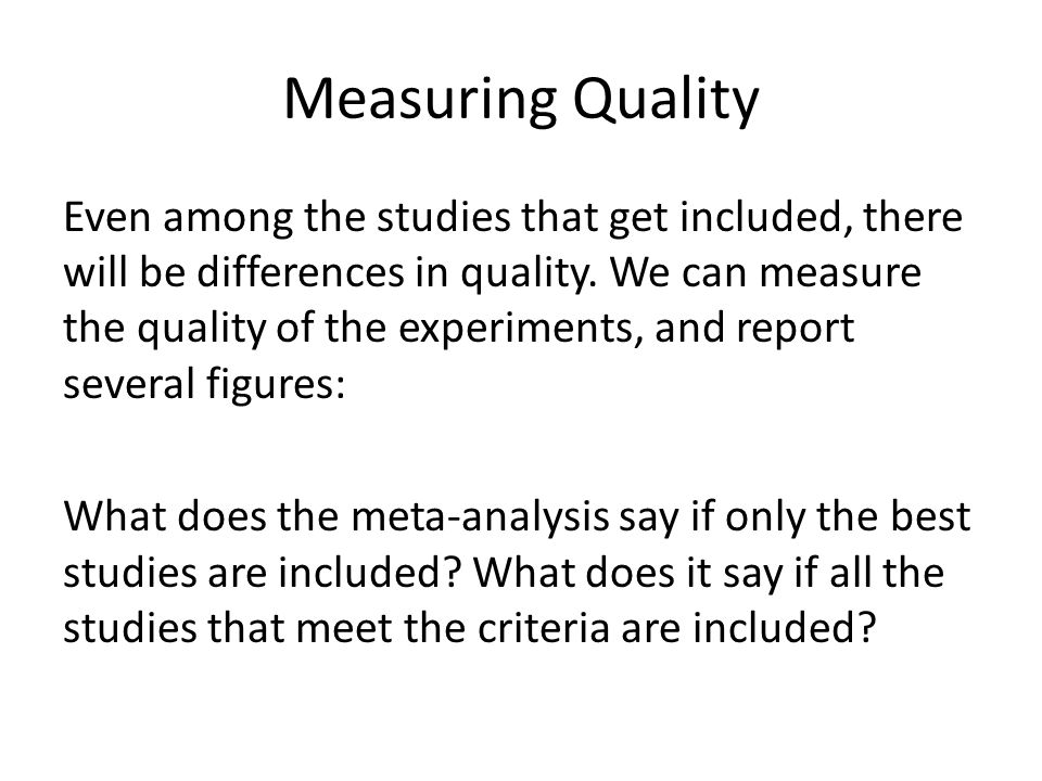 Measuring Quality Even among the studies that get included, there will be differences in quality.