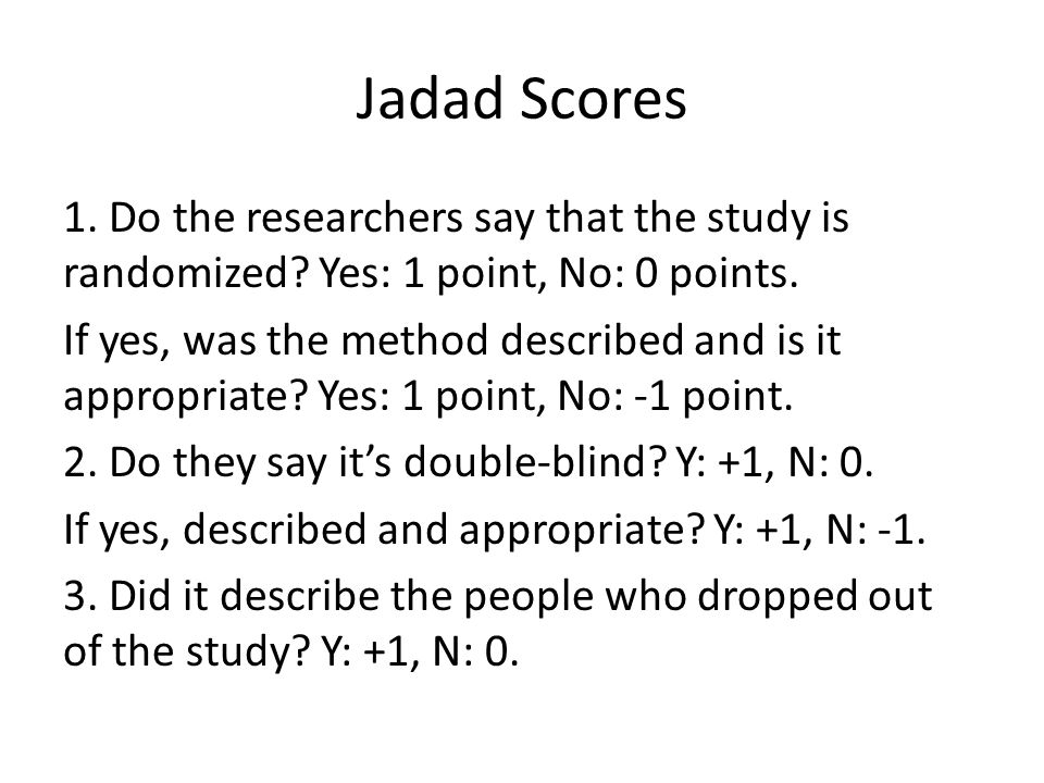 Jadad Scores 1. Do the researchers say that the study is randomized.