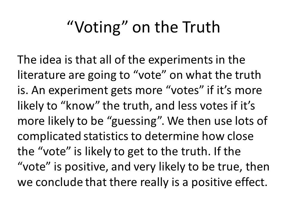 Voting on the Truth The idea is that all of the experiments in the literature are going to vote on what the truth is.