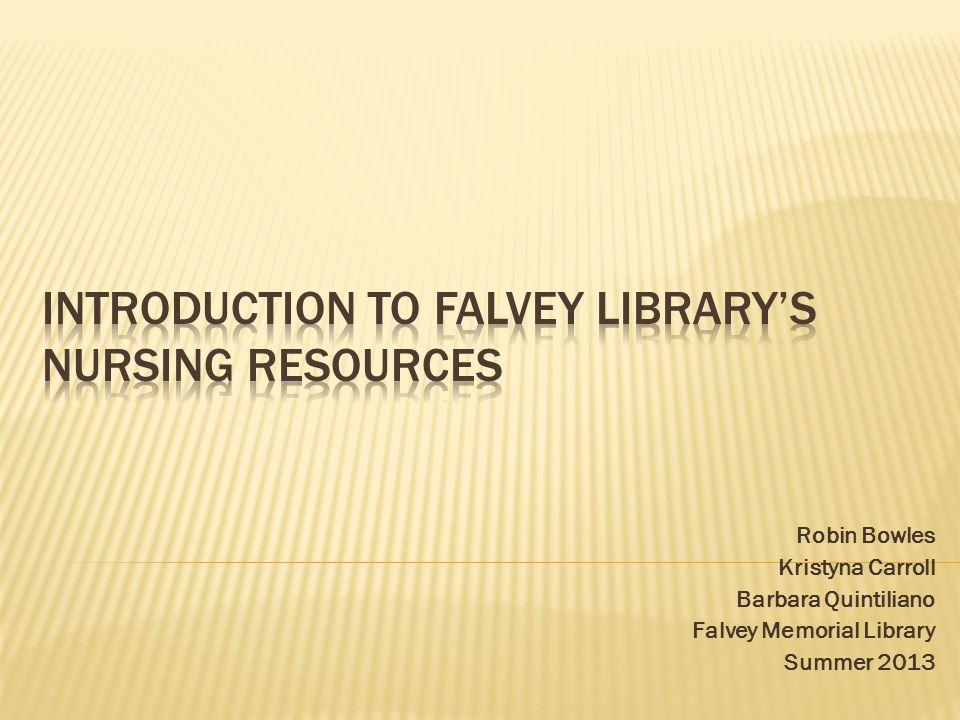 Robin Bowles Kristyna Carroll Barbara Quintiliano Falvey Memorial Library Summer 2013